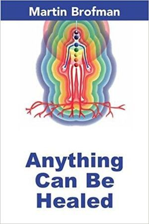 anything-can-be-healed-martin-brofman